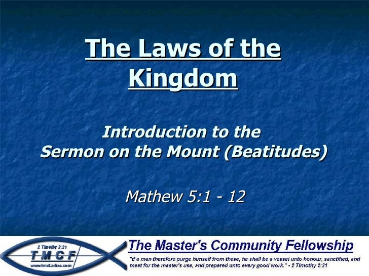 The Laws of the Kingdom Introduction to the  Sermon on the Mount (Beatitudes) Mathew 5:1 - 12