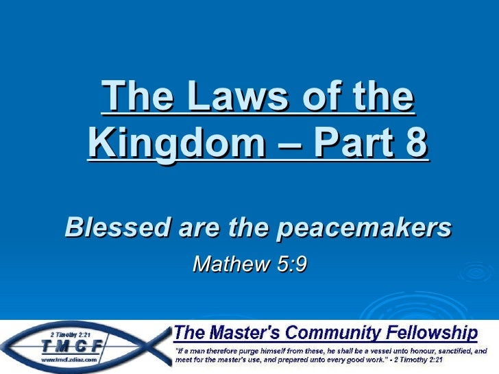 The Laws of the Kingdom – Part 8 Blessed are the peacemakers Mathew 5:9