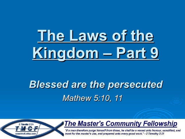 The Laws of the Kingdom – Part 9 Blessed are the persecuted Mathew 5:10, 11