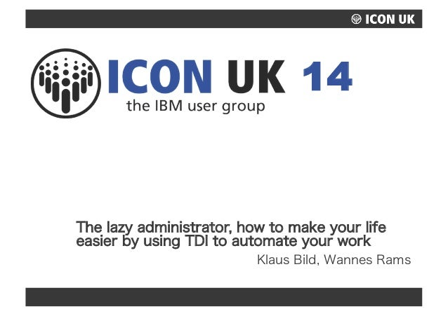 14  The lazy administrator, how to make your life  easier by using TDI to automate your work  Klaus Bild, Wannes Rams  UKL...