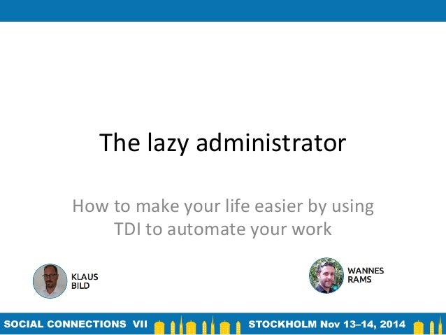 The	   lazy	   administrator	    How	   to	   make	   your	   life	   easier	   by	   using	    TDI	   to	   automate	   y...