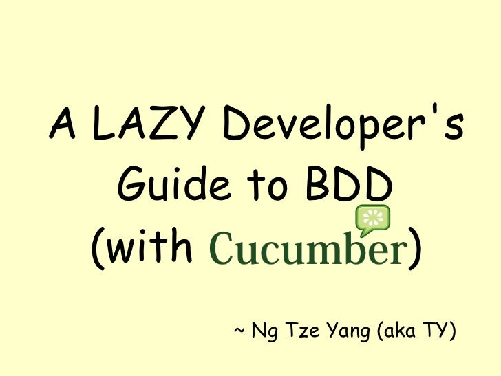 A LAZY Developer's    Guide to BDD   (with         )         ~ Ng Tze Yang (aka TY)
