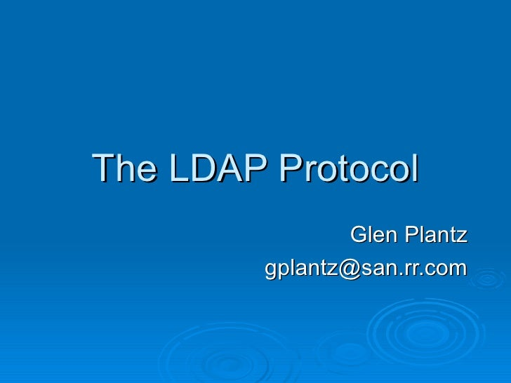 The LDAP Protocol                 Glen Plantz         gplantz@san.rr.com