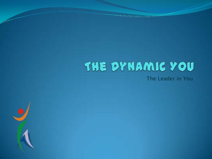 The Dynamic You<br />The Leader in You<br />