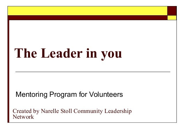 The Leader in youMentoring Program for VolunteersCreated by Narelle Stoll Community LeadershipNetwork