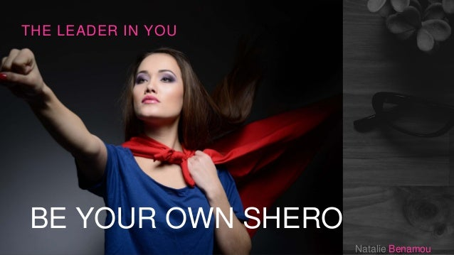 BE YOUR OWN SHERO THE LEADER IN YOU Natalie Benamou