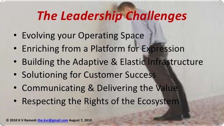 The Leadership Challenges<br />Evolving your Operating Space<br />Enriching from a Platform for Expression<br />Building t...