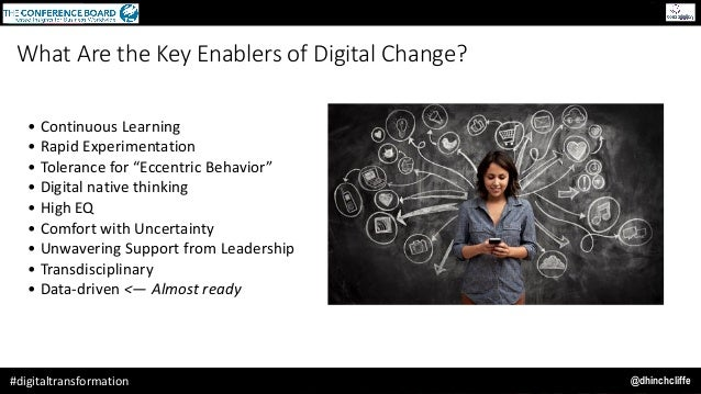 @dhinchcliffe#digitaltransformation What Are the Key Enablers of Digital Change? • ContinuousLearning • RapidExperiment...