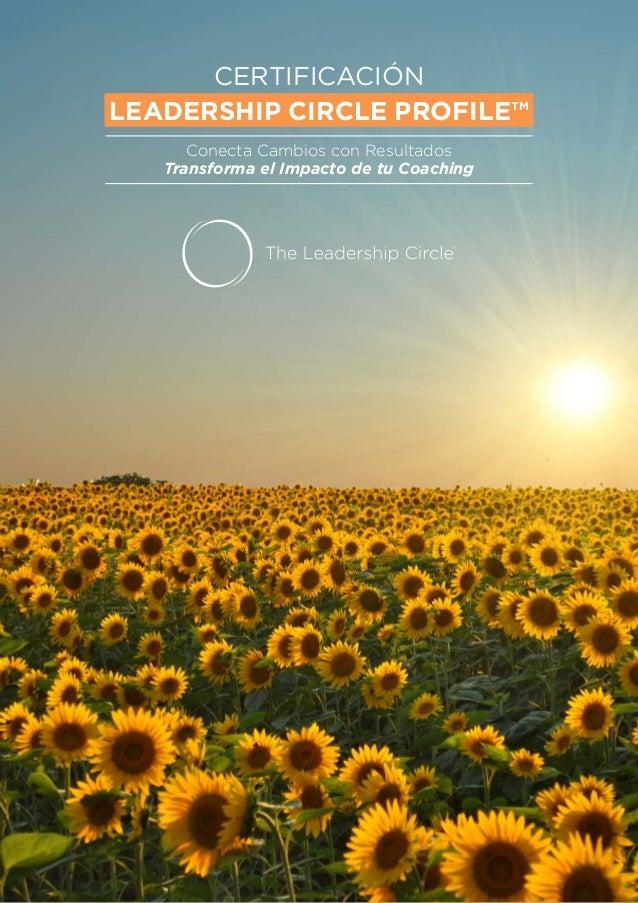 LEADERSHIP CIRCLE PROFILE™ CERTIFICACIÓN Conecta Cambios con Resultados Transforma el Impacto de tu Coaching