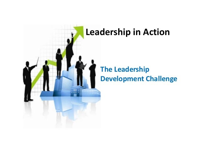 Leadership in Action The Leadership Development Challenge