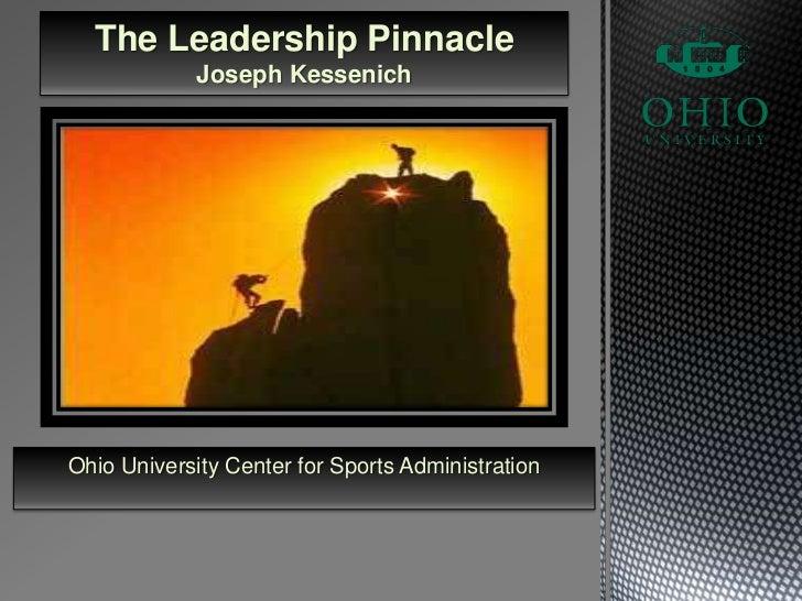 The Leadership Pinnacle<br />Joseph Kessenich<br />Ohio University Center for Sports Administration<br />