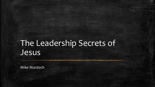 The Leadership Secrets of  Jesus  Mike Murdoch