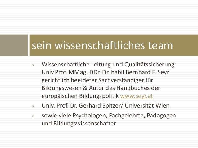  Wissenschaftliche Leitung und Qualitätssicherung: Univ.Prof. MMag. DDr. Dr. habil Bernhard F. Seyr gerichtlich beeideter...