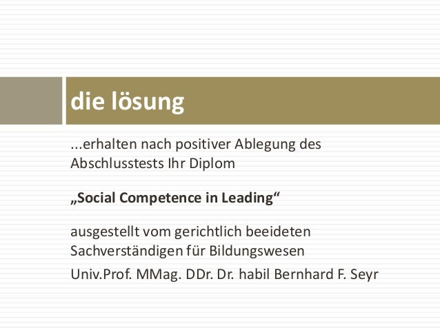 """...erhalten nach positiver Ablegung des Abschlusstests Ihr Diplom """"Social Competence in Leading"""" ausgestellt vom gerichtli..."""