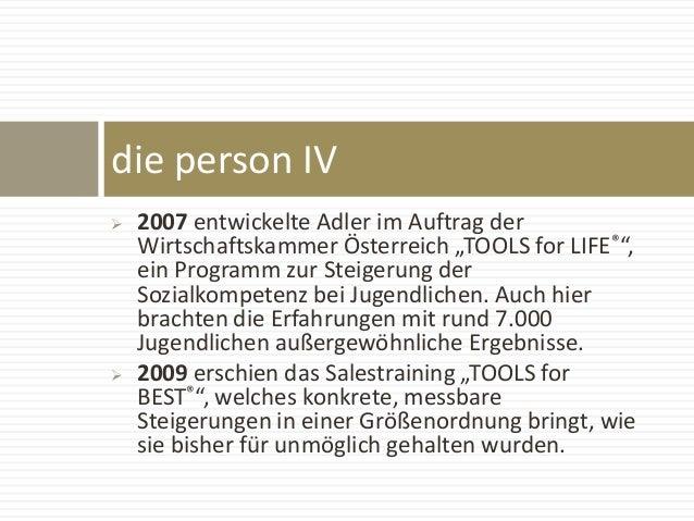 """ 2007 entwickelte Adler im Auftrag der Wirtschaftskammer Österreich """"TOOLS for LIFE®"""", ein Programm zur Steigerung der So..."""