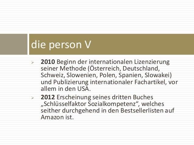  2010 Beginn der internationalen Lizenzierung seiner Methode (Österreich, Deutschland, Schweiz, Slowenien, Polen, Spanien...