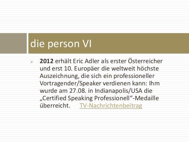  2012 erhält Eric Adler als erster Österreicher und erst 10. Europäer die weltweit höchste Auszeichnung, die sich ein pro...