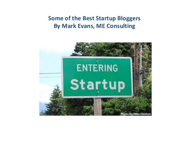Some of the Best Startup Bloggers By Mark Evans, ME Consulting