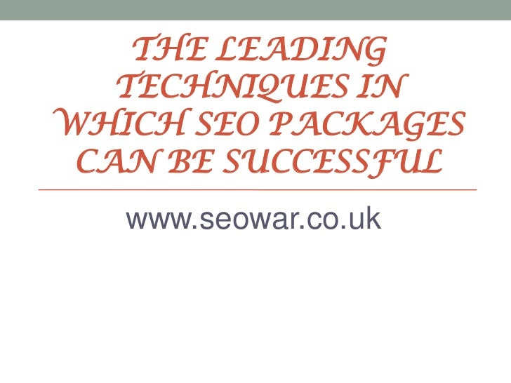 THE LEADING   TECHNIQUES INWHICH SEO PACKAGES CAN BE SUCCESSFUL   www.seowar.co.uk