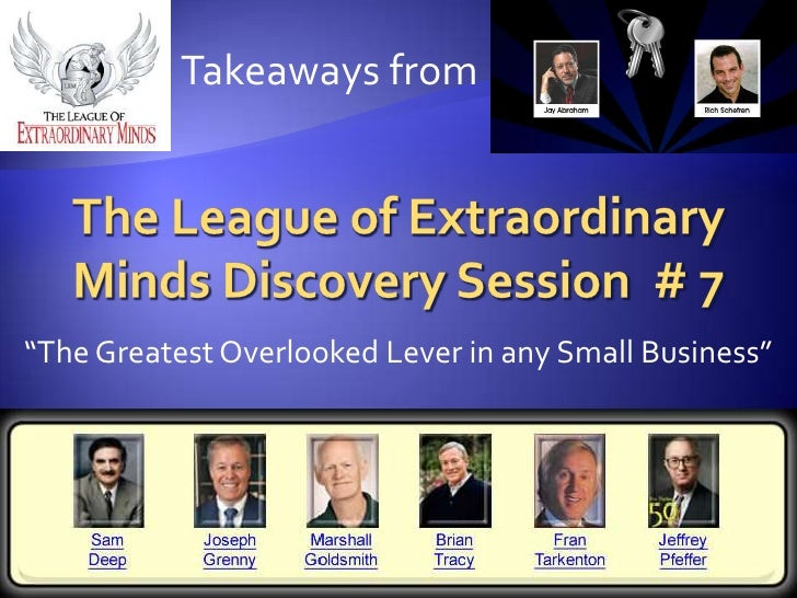 """Takeaways from<br />The League of Extraordinary Minds Discovery Session  # 7<br />""""The Greatest Overlooked Lever in any Sm..."""