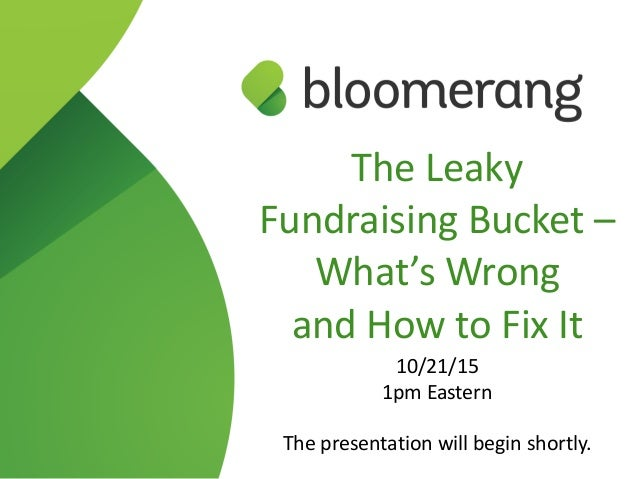 The Leaky  Fundraising Bucket –   What's Wrong  and How to Fix It  10/21/15  1pm Eastern  The presentat...