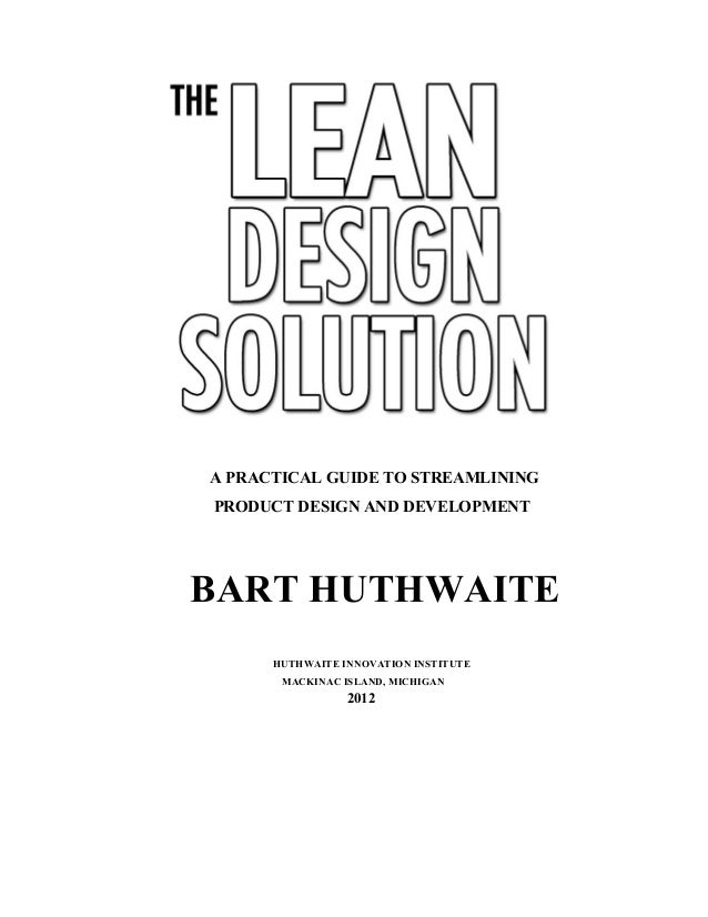 A PRACTICAL GUIDE TO STREAMLININGPRODUCT DESIGN AND DEVELOPMENTBART HUTHWAITE      HUTHWAITE INNOVATION INSTITUTE       MA...