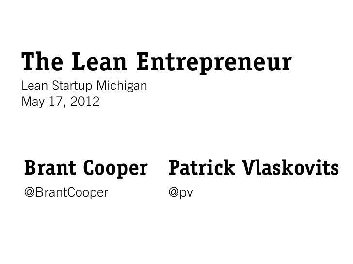 The Lean EntrepreneurLean Startup MichiganMay 17, 2012Brant Cooper Patrick Vlaskovits@BrantCooper            @pv
