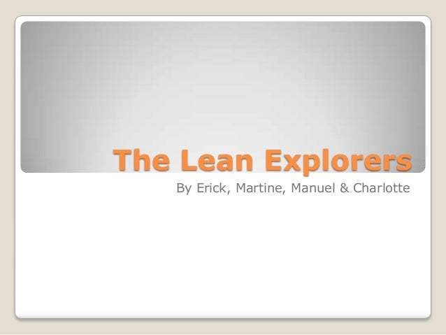 The Lean Explorers By Erick, Martine, Manuel & Charlotte