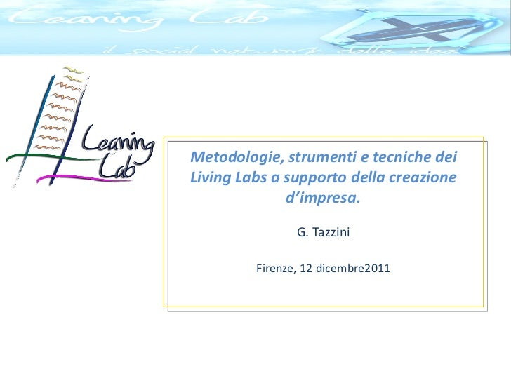 Metodologie, strumenti e tecniche deiLiving Labs a supporto della creazione              d'impresa.                G. Tazz...