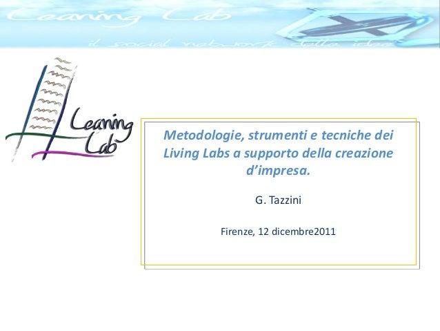 Metodologie, strumenti e tecniche dei Living Labs a supporto della creazione d'impresa. G. Tazzini Firenze, 12 dicembre2011