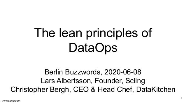 www.scling.com The lean principles of DataOps Berlin Buzzwords, 2020-06-08 Lars Albertsson, Founder, Scling Christopher Be...
