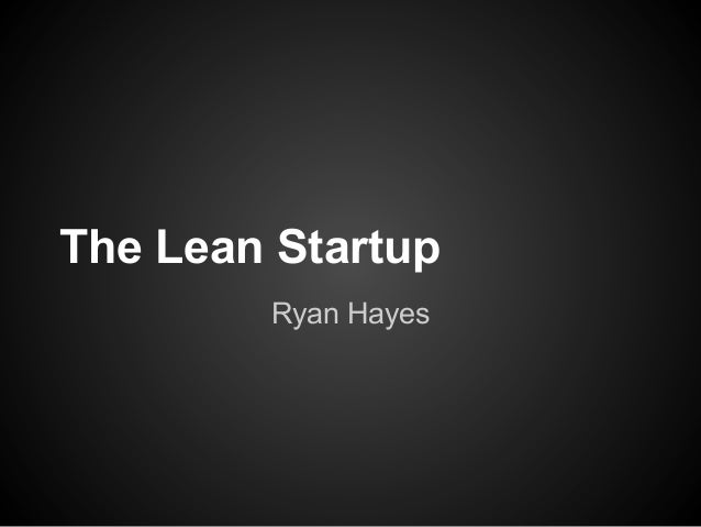 The Lean Startup        Ryan Hayes