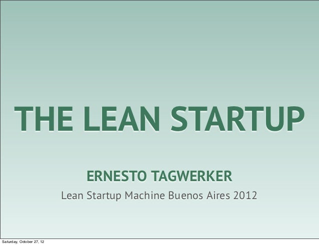 THE LEAN STARTUP                               ERNESTO TAGWERKER                           Lean Startup Machine Buenos Air...