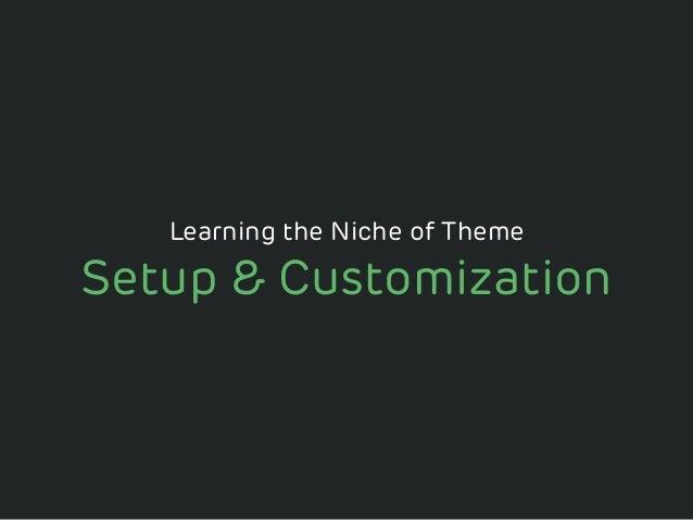 Setup & Customization Learning the Niche of Theme