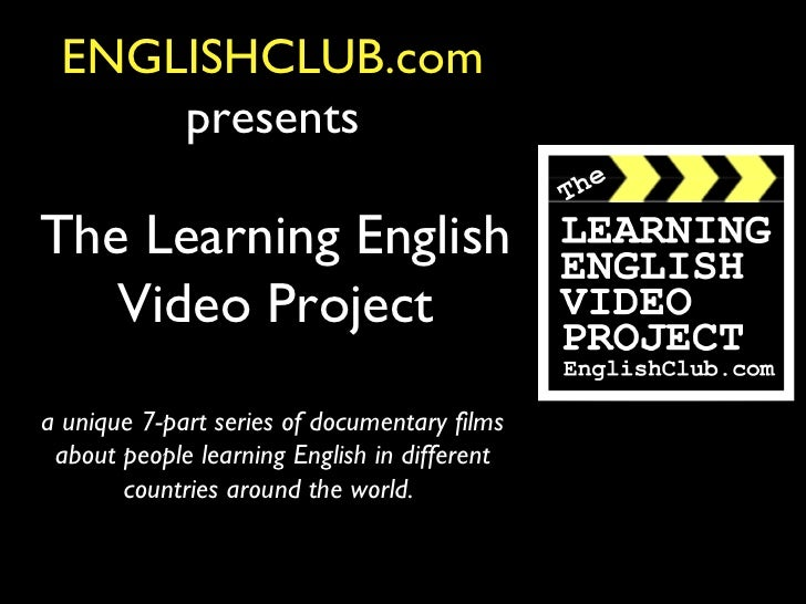 ENGLISHCLUB.com     presentsThe Learning English   Video Projecta unique 7-part series of documentary films about people l...