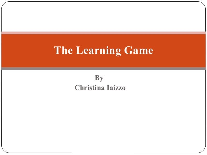 By  Christina Iaizzo The Learning Game