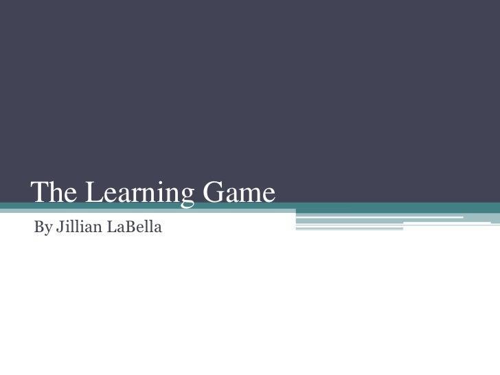 The Learning GameBy Jillian LaBella