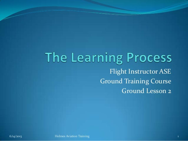 Flight Instructor ASE Ground Training Course Ground Lesson 2  6/14/2013  Holmes Aviation Training  1
