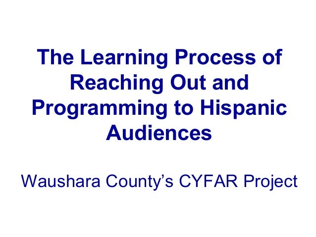 The Learning Process of Reaching Out and Programming to Hispanic Audiences Waushara County's CYFAR Project