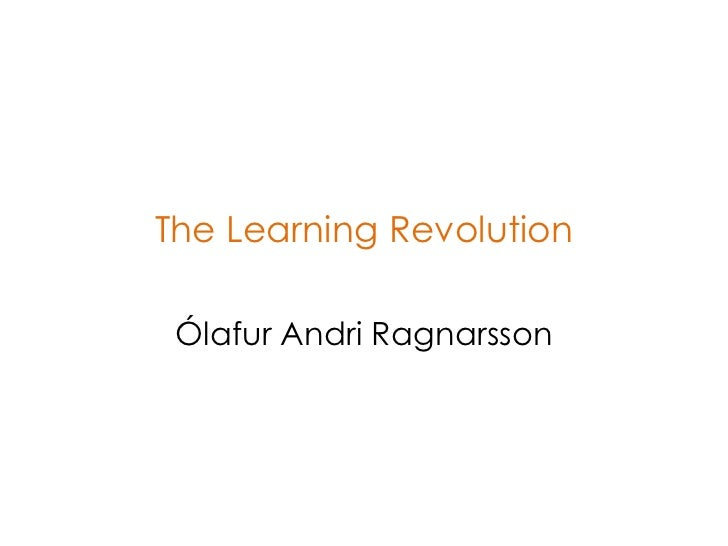 The Learning Revolution Ólafur Andri Ragnarsson