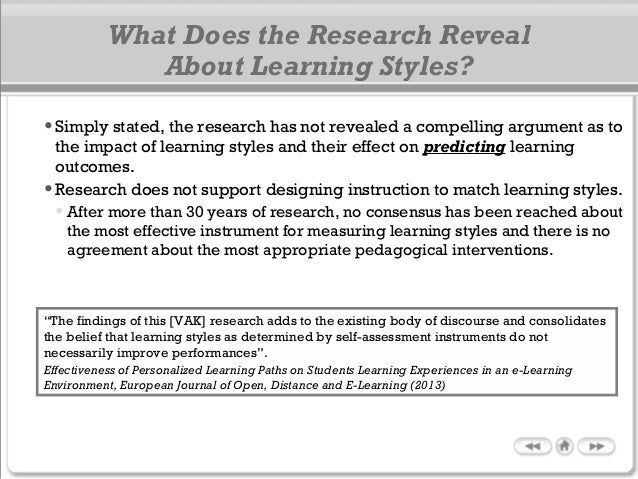What Does the Research Reveal About Learning Styles? •Simply stated, the research has not revealed a compelling argument a...