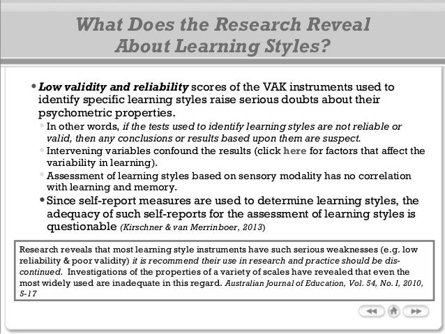•Low validity and reliability scores of the VAK instruments used to identify specific learning styles raise serious doubts...