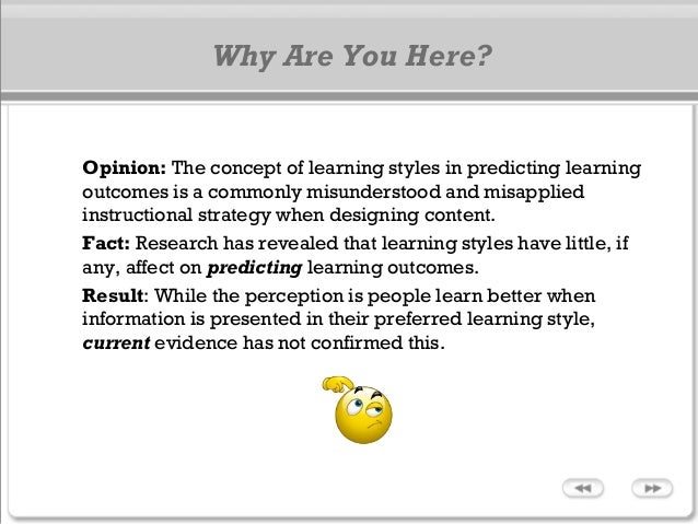 Why Are You Here? Opinion: The concept of learning styles in predicting learning outcomes is a commonly misunderstood and ...