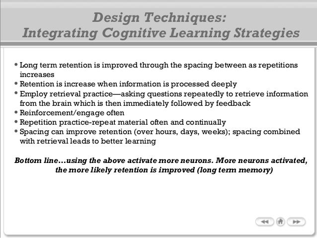 Design Techniques: Integrating Cognitive Learning Strategies •Long term retention is improved through the spacing between ...