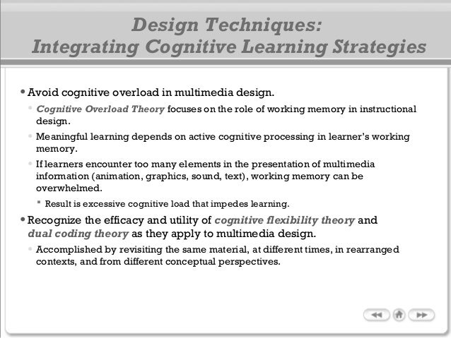 •Avoid cognitive overload in multimedia design. • Cognitive Overload Theory focuses on the role of working memory in instr...