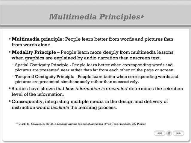 •Multimedia principle: People learn better from words and pictures than from words alone. •Modality Principle – People lea...