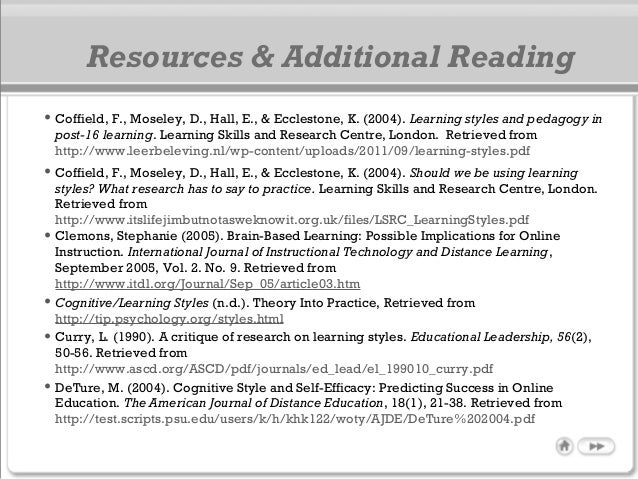 • Coffield, F., Moseley, D., Hall, E., & Ecclestone, K. (2004). Learning styles and pedagogy in post-16 learning. Learning...