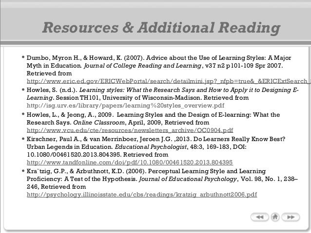 • Dumbo, Myron H., & Howard, K. (2007). Advice about the Use of Learning Styles: A Major Myth in Education. Journal of Col...