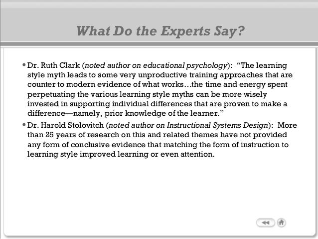 """•Dr. Ruth Clark (noted author on educational psychology): """"The learning style myth leads to some very unproductive trainin..."""