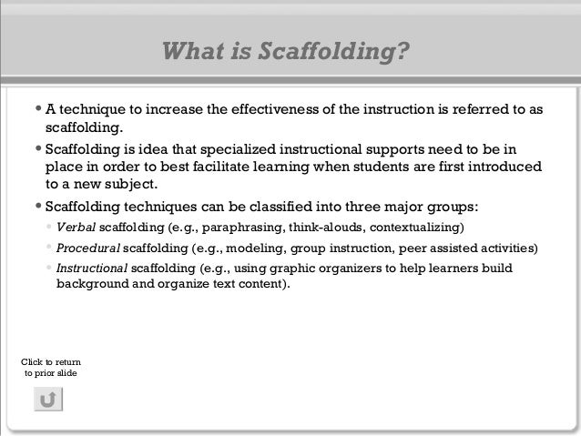 What is Scaffolding? •A technique to increase the effectiveness of the instruction is referred to as scaffolding. •Scaffol...